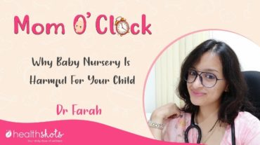 Mom O' Clock | जानिए क्यों बेबी नर्सरी नहीं हैं आपके बच्चे के लिए सही फैसला