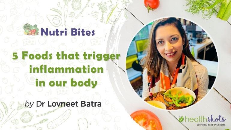 न्यूट्री बाइट्स, Ep 3    इन 5 फूड्स से बचकर रहें, जो आपके शरीर में बढ़ा देते हैं सूजन
