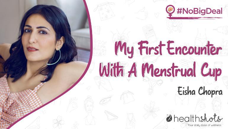 My First Encounter With A Menstrual Cup Feat Eisha Chopra